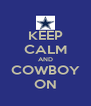 KEEP CALM AND COWBOY ON - Personalised Poster A4 size