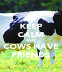KEEP CALM AND COWS HAVE FRIENDS - Personalised Poster A4 size