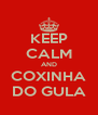 KEEP CALM AND COXINHA DO GULA - Personalised Poster A4 size