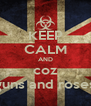 KEEP CALM AND coz guns and roses - Personalised Poster A4 size