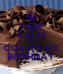 KEEP CALM AND COZ IT'S MY BIRTHDAY - Personalised Poster A4 size
