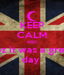 KEEP CALM AND coz it was a great day  - Personalised Poster A4 size