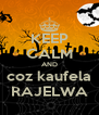 KEEP CALM AND coz kaufela RAJELWA - Personalised Poster A4 size