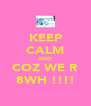 KEEP CALM AND COZ WE R 8WH !!!! - Personalised Poster A4 size