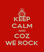 KEEP CALM AND COZ WE ROCK - Personalised Poster A4 size
