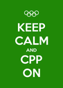 KEEP CALM AND CPP ON - Personalised Poster A4 size