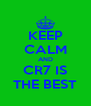 KEEP CALM AND CR7 IS THE BEST - Personalised Poster A4 size