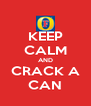 KEEP CALM AND CRACK A CAN - Personalised Poster A4 size
