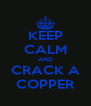 KEEP CALM AND CRACK A COPPER - Personalised Poster A4 size
