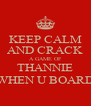 KEEP CALM AND CRACK A GAME OF THANNIE WHEN U BOARD - Personalised Poster A4 size