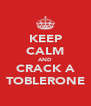 KEEP CALM AND CRACK A TOBLERONE - Personalised Poster A4 size