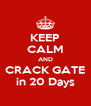 KEEP CALM AND CRACK GATE in 20 Days - Personalised Poster A4 size