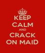 KEEP CALM AND CRACK ON MAID - Personalised Poster A4 size