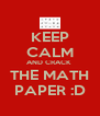 KEEP CALM AND CRACK  THE MATH PAPER :D - Personalised Poster A4 size
