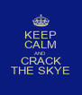 KEEP CALM AND CRACK THE SKYE - Personalised Poster A4 size