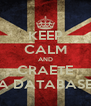 KEEP CALM AND CRAETE A DATABASE - Personalised Poster A4 size