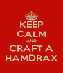 KEEP CALM AND CRAFT A HAMDRAX - Personalised Poster A4 size