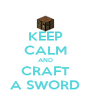 KEEP CALM AND CRAFT A SWORD - Personalised Poster A4 size