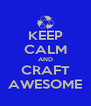 KEEP CALM AND CRAFT AWESOME - Personalised Poster A4 size