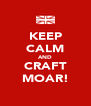 KEEP CALM AND CRAFT MOAR! - Personalised Poster A4 size
