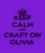 KEEP CALM AND CRAFT ON OLIVIA - Personalised Poster A4 size
