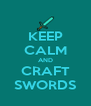 KEEP CALM AND CRAFT SWORDS - Personalised Poster A4 size