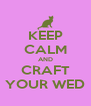 KEEP CALM AND CRAFT YOUR WED - Personalised Poster A4 size