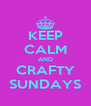 KEEP CALM AND CRAFTY SUNDAYS - Personalised Poster A4 size