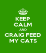 KEEP CALM AND CRAIG FEED MY CATS - Personalised Poster A4 size