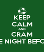 KEEP CALM AND CRAM THE NIGHT BEFORE - Personalised Poster A4 size