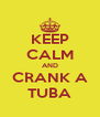 KEEP CALM AND CRANK A TUBA - Personalised Poster A4 size