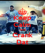 Keep Calm And Crank Dat - Personalised Poster A4 size