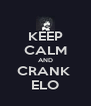 KEEP CALM AND CRANK  ELO - Personalised Poster A4 size