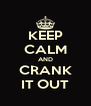KEEP CALM AND CRANK IT OUT - Personalised Poster A4 size