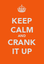 KEEP CALM AND CRANK IT UP - Personalised Poster A4 size