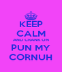 KEEP CALM AND CRANK ON PUN MY CORNUH - Personalised Poster A4 size