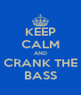 KEEP CALM AND CRANK THE BASS - Personalised Poster A4 size