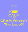 KEEP CALM AND CRAP! Where's The Logo?! - Personalised Poster A4 size