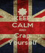 KEEP CALM AND Crap Yourself - Personalised Poster A4 size
