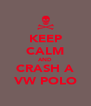 KEEP CALM AND CRASH A VW POLO - Personalised Poster A4 size
