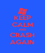 KEEP CALM AND CRASH AGAIN - Personalised Poster A4 size