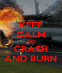 KEEP CALM AND CRASH AND BURN - Personalised Poster A4 size
