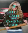 KEEP CALM AND Crash his CAR! - Personalised Poster A4 size