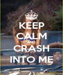 KEEP CALM AND CRASH INTO ME - Personalised Poster A4 size