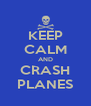 KEEP CALM AND CRASH PLANES - Personalised Poster A4 size