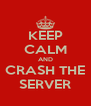 KEEP CALM AND CRASH THE SERVER - Personalised Poster A4 size