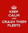 KEEP CALM AND CRASH THEM FLEETS - Personalised Poster A4 size