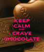 KEEP CALM AND CRAVE CHOCOLATE - Personalised Poster A4 size