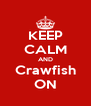 KEEP CALM AND Crawfish ON - Personalised Poster A4 size