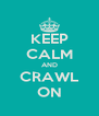 KEEP CALM AND CRAWL ON - Personalised Poster A4 size